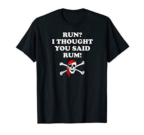 (Run I Thought You Said Rum Pirate Alcohol Running T Shirt)