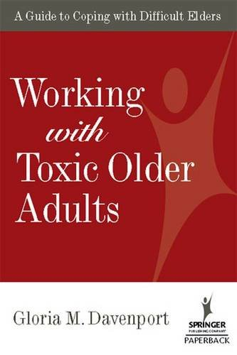 Working With Toxic Older Adults  A Guide To Coping With Difficult Elders  Springer Series On Lifestyles And Issues In Aging