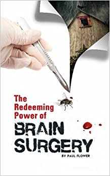 The Redeeming Power of Brain Surgery by Paul Flower (2013-06-01)