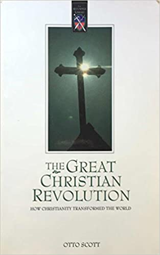 The Great Christian Revolution How Christianity Transformed The