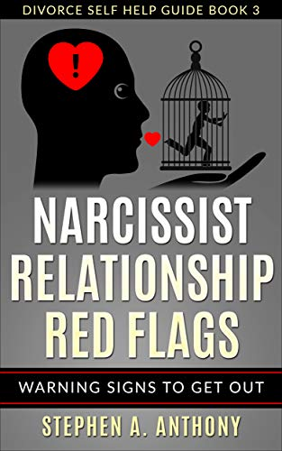 Narcissist Relationship Red Flags: Warning Signs to Get Out (Divorce Self Help Guide Books Book 3)
