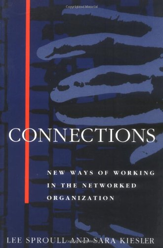 Connections: New Ways of Working in the Networked Organization