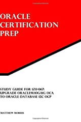 Study Guide for 1Z0-067: Upgrade Oracle9i/10g/11g OCA to Oracle Database 12c OCP: Oracle Certification Prep Paperback