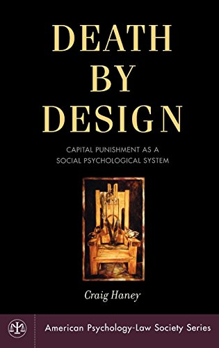 Death by Design: Capital Punishment As a Social Psychological System (American Psychology-Law Society Series)