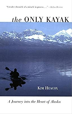 Only Kayak: A Journey Into The Heart Of Alaska First edition by Heacox, Kim (2006) Paperback