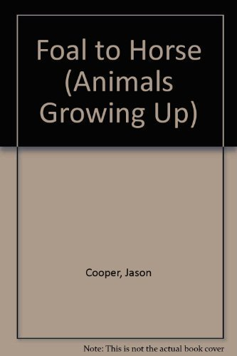 - Foal to Horse (Animals Growing Up) by Jason Cooper (2004-03-04)
