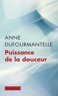 Puissance de la douceur, Dufourmantelle, Anne