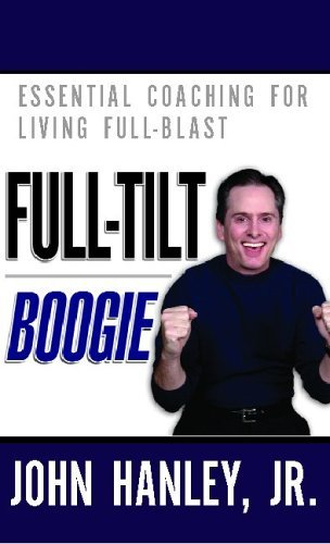 Full-Tilt Boogie: Essential Coaching For Living Full-Blast (Full Blast)