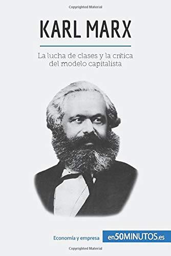 Karl Marx: La lucha de clases y la crítica del modelo capitalista: Amazon.es: 50Minutos, .: Libros