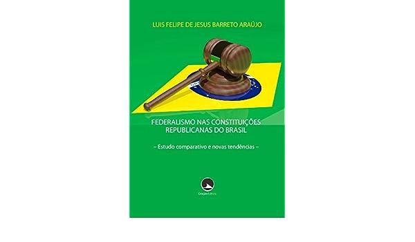 Amazon.com: Federalismo nas Constituições Republicanas do Brasil: Estudo comparativo e novas tendências (Portuguese Edition) eBook: Luis Felipe de Jesus ...