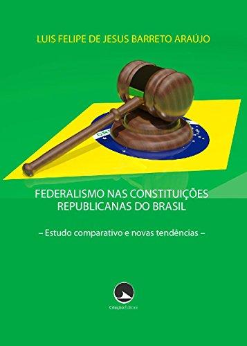 Federalismo nas Constituições Republicanas do Brasil: Estudo comparativo e novas tendências (Portuguese Edition)