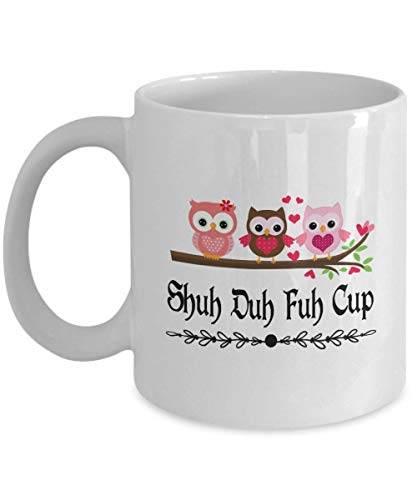 Shuh Duh Fuh Cup Coffee Mug - Perfect Owl Gifts Ideas For Women, Mom, Wife, Her, Guys, Sister for Mother's Day - Funny Sarcastic Quote Ceramic Owl Cof