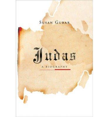 Download [(Judas: A Biography )] [Author: Susan Gubar] [Jul-2009] pdf