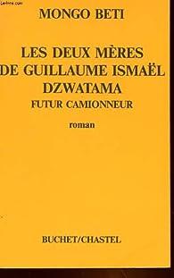 Les Deux mères de Guillaume Ismaël Dzewatama, futur camionneur par Mongo Beti