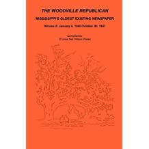 The Woodville Republican: Mississippi's Oldest Existing Newspaper, Volume 2: January 4, 1840 - October 30, 1847
