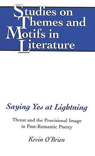 Saying Yes at Lightning: Threat and the Provisional Image in Post-Romantic Poetry (Studies on Themes and Motifs in Liter