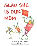 Glad She Is Our Mom, J. I. m. & Brad Tonner, 1477411968