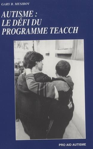 Autisme: Le Defi Du Programme Teacch, by Gary B. Mesibov
