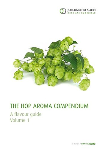 The Hop Aroma Compendium Vol. 1: A flavour Guide (Hop Flavor And Aroma)