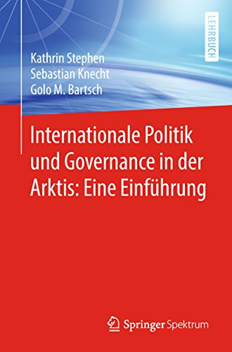 Internationale Politik und Governance in der Arktis: Eine Einführung (German Edition)