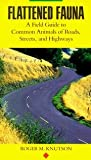 img - for Flattened Fauna - A Field Guide To Common Animals Of Roads, Streets, And Highways book / textbook / text book