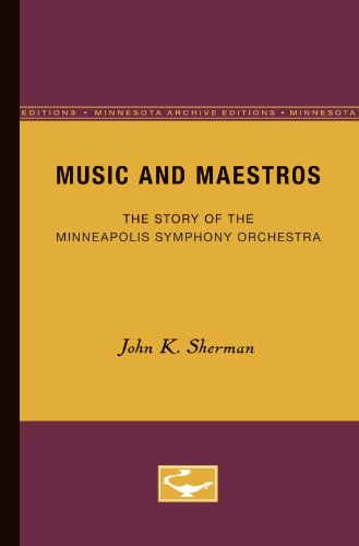 Music and Maestros: The Story of the Minneapolis Symphony Orchestra (Minnesota Archive Editions) by Univ Of Minnesota Press