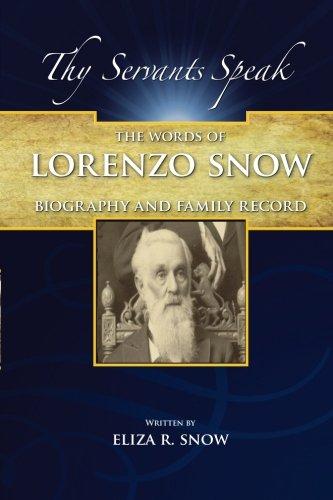 Biography and Family Record of Lorenzo Snow: The Words of Lorenzo Snow (Thy Servants Speak) (Volume 2)