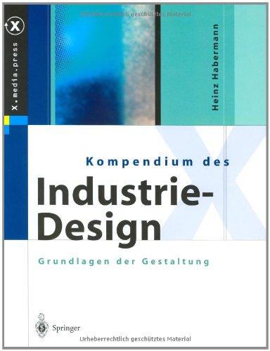 Kompendium des Industrie-Design: Von der Idee zum Produkt Grundlagen der Gestaltung (X.media.press)