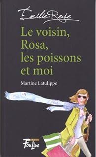 Le Voisin, Rosa, les Poissons et Moi par Martine Latulippe