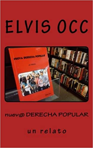 nueva DERECHA POPULAR: Un relato (Spanish Edition): Elvis Occ: 9781502383679: Amazon.com: Books