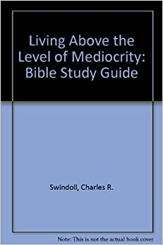 Book Living Above the Level of Mediocrity: Bible Study Guide by Charles R. Swindoll (2001-11-04)