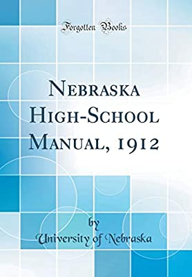 University Of Nebraska High School >> Nebraska High School Manual 1912 Classic Reprint By
