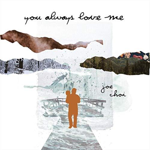 Joe Choi - You Always Love Me 2018
