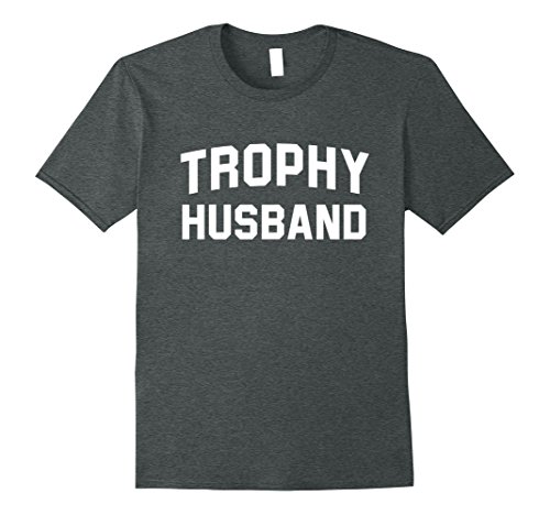 Funny Married Couple Costumes (Mens Trophy Husband - Funny Married Couple Gift Tshirt XL Dark Heather)