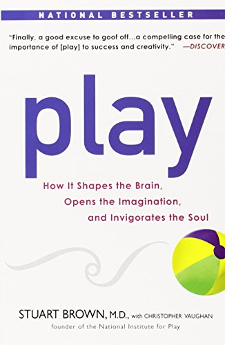 Play: How it Shapes the Brain, Opens the Imagination, and Invigorates the Soul [Stuart Brown - Christopher Vaughan] (Tapa Blanda)