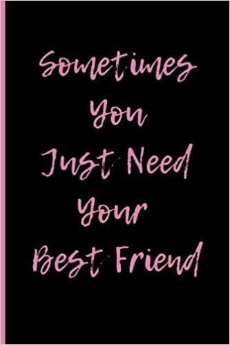Sometimes You Just Need Your Best Friend Blank Lined 6x9 Journal
