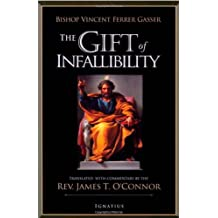 The Gift of Infallibility: The Official Relatio on Infallibility of Bishop Vincent Ferrer Gasser at Vatican Council I