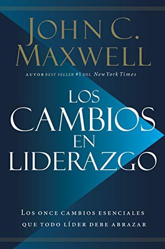 Los cambios en liderazgo: Los once cambios esenciales que todo líder debe abrazar (Spanish Edition)