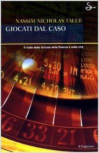 863fad7247 Il ruolo della fortuna nella finanza e nella vita - Nassim Nicholas Taleb,  G. Monaco - Libri