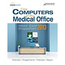 Using Computers in the Medical Office: Microsoft Word Excel and Powerpoint 2013