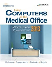 Using Computers in the Medical Office: Microsoft Word, Excel, and PowerPoint 2013: Text with Data Files CD
