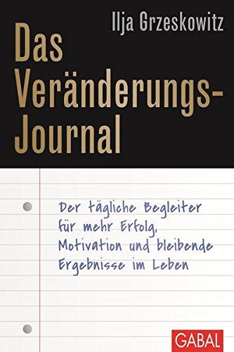 Das Veränderungs-Journal: Der tägliche Begleiter für mehr Erfolg, Motivation und bleibende Ergebnisse im Leben (Dein Erfolg)