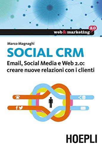 Social CRM: Email, Social Media e Web 2.0: creare nuove relazioni con i clienti (Web & marketing 2.0) (Italian Edition) Pdf