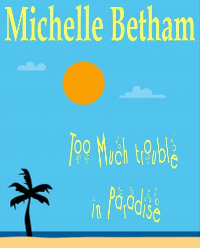 Too Much Trouble in Paradise: A fun summer read set on the island of Tenerife, a story of new lives, second chances, sun, sea, and darts!