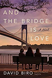 And the Bridge Is Love: A Novel