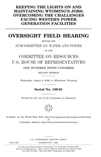 Keeping the lights on and maintaining Wyoming's jobs : overcoming the challenges facing western power generation facilities : oversight field hearing ... on Resources, U.S. House of Representatives,