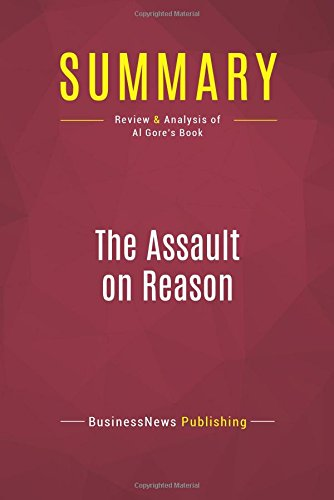 Read Online Summary: The Assault on Reason: Review and Analysis of Al Gore's Book ebook
