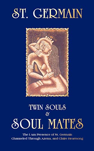 Twin Souls & Soulmates: The I AM Presence of St. Germain Channelled Through Azena Ramanda and Claire ()