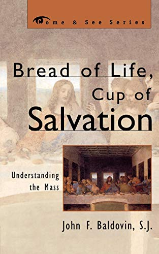 Bread of Life, Cup of Salvation: Understanding the Mass...