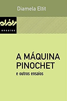A máquina Pinochet e outros ensaios (Peixe-elétrico Ensaios) por [Eltit, Diamela]
